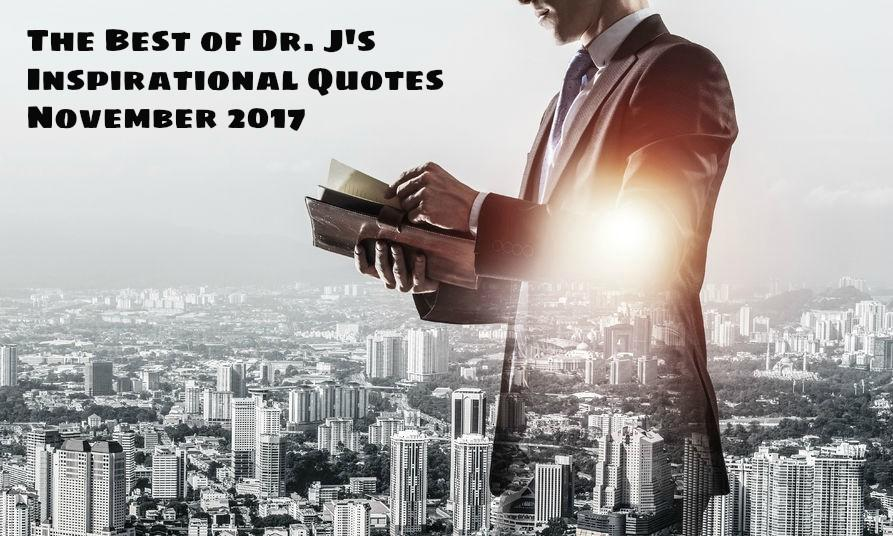 Best of Dr. J's Inspirational Quotes November 2017